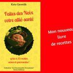Sortie de mon nouveau livre « Faites des Noix votre allié-santé grâce à 25 recettes saines et gourmandes » !