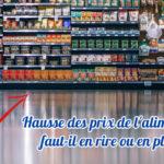 Hausse des prix de l'alimentation : faut-il en rire ou en pleurer ?