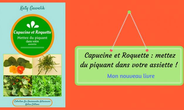 Sortie de mon nouveau livre : « Capucine et Roquette : mettez du piquant dans votre assiette ! »