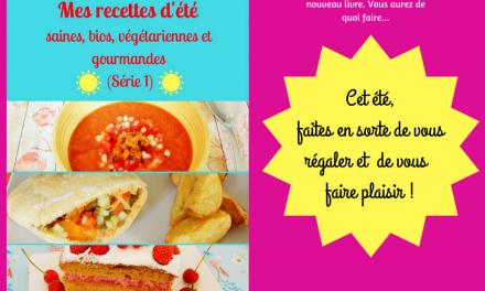 """Sortie de """"Mes recettes d'été, saines, bios, végétariennes et gourmandes (Série 1)"""" : mon nouveau livre !"""