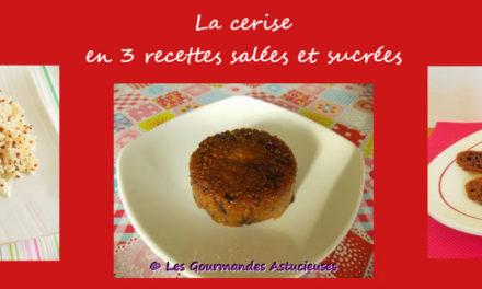 La cerise en 3 recettes salées et sucrées (Recettes à la Une !)
