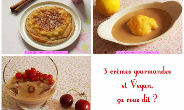 3 crèmes gourmandes et Vegan, ça vous dit ? (Recettes à la Une)