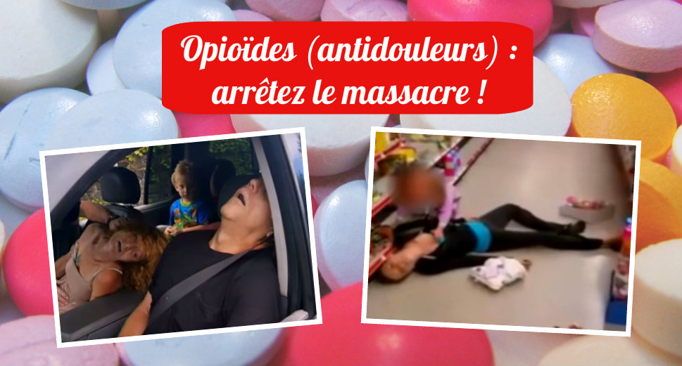 Opioïdes (antidouleurs) : arrêtez le massacre !