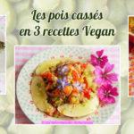 Les pois cassés en 3 recettes Vegan