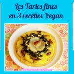 Les Tartes fines en 3 recettes Vegan